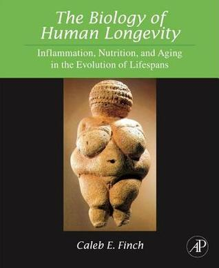 Biology of Human Longevity: , The: Inflammation, Nutrition, and Aging in the Evolution of Lifespans Caleb E. Finch