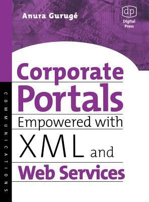 Corporate Portals Empowered with XML and Web Services Anura Guruge