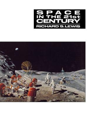 Space in the 21st Century Richard S. Lewis