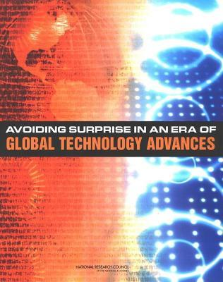 Avoiding Surprise in an Era of Global Technology Advances National Research Council