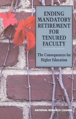 Ending Mandatory Retirement for Tenured Faculty: The Consequences for Higher Education  by  National Research Committee on Mandatory Retirement in Higher Education