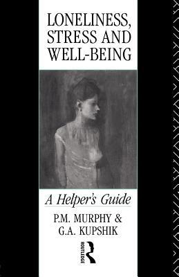 Loneliness, Stress and Well-Being: A Helpers Guide G.A. Kupshik