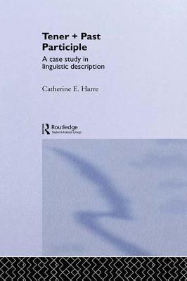 Tener + Past Participle: A Case Study in Linguistic Description  by  Catherine E Harre