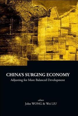 Chinas Surging Economy: Adjusting for More Balanced Development. Series on Contemporary China, Volume 11. John  Wong