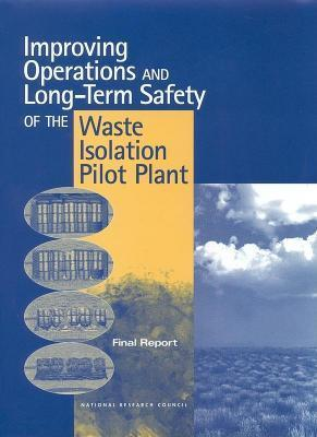 Improving Operations and Long-Term Safety of the Waste Isolation Pilot Plant: Final Report National Research Council
