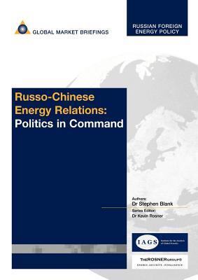 Russo-Chinese Energy Relations: Politics in Command  by  Stephen Blank
