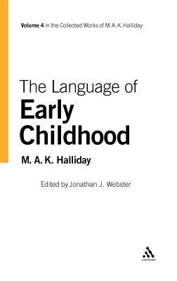 Language of Early Childhood, The. Collected Works of M. A. K. Halliday, Volume 4.  by  M.A.K. Halliday