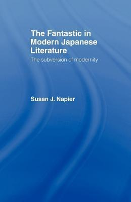 Fantastic in Modern Japanese Literature: The Subversion of Modernity Susan J. Napier