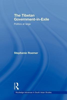 Tibetan Government-In-Exile: Politics at Large  by  Stephanie Römer