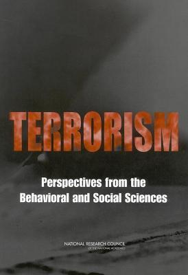 Terrorism: Perspectives from the Behavioral and Social Sciences  by  Panel on Behavioral Social and Institional Issues