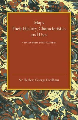 Maps: Their History, Characteristics and Uses: A Hand-Book for Teachers  by  Herbert George Fordham