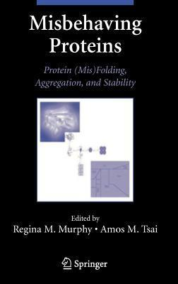 Misbehaving Proteins: Protein (MIS)Folding, Aggregation, and Stability  by  Regina M. Murphy