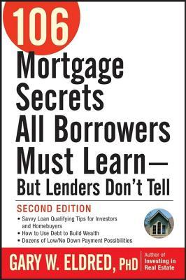 106 Mortgage Secrets All Borrowers Must Learn - But Lenders Dont Tell Gary W. Eldred