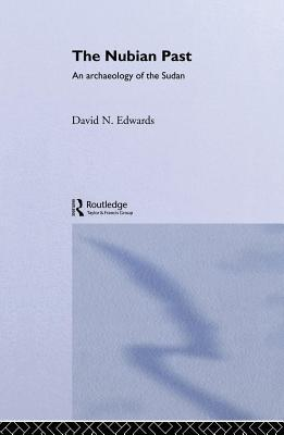 Nubian Past: An Archaeology of the Sudan David N. Edwards