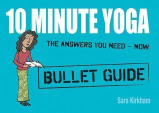 10 Minute Yoga: Bullet Guides  by  Sara Kirkham