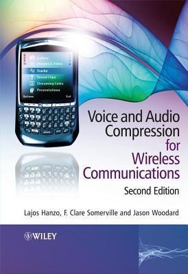Voice and Audio Compression for Wireless Communications  by  Lajos L. Hanzo