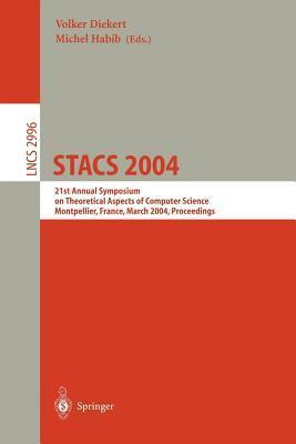 Stacs 2004: 21st Annual Symposium on Theorecical Aspects of Computer Science, Montpellier, France, March 2004: Proceedings Volker Diekert
