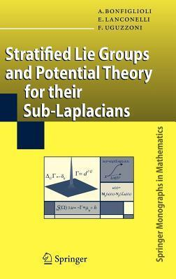 Stratified Lie Groups and Potential Theory for Their Sub-Laplacians. Springer Monographs in Mathematics.  by  A. Bonfiglioli