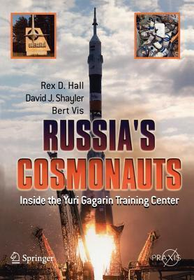 Russias Cosmonauts: Inside the Yuri Gagarin Training Center. Springer Praxis Books in Space Exploration.  by  Rex Hall