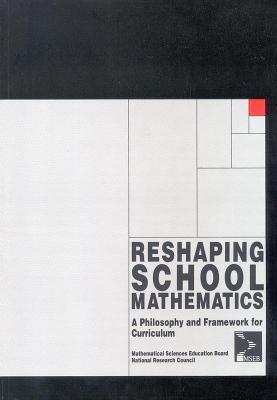 Reshaping School Mathematics: A Philosophy and Framework for Curriculum National Research Council