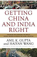 Getting China and India Right: Strategies for Leveraging the Worlds Fastest Growing Economies for Global Advantage Anil K Gupta