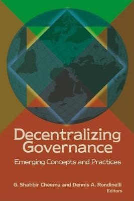 Decentralizing Governance: Concepts and Practices. Innovative Governance in the 21st Century. G. Shabbir Cheema