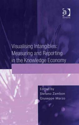 Visualising Intangibles: Measuring and Reporting in the Knowledge Economy Stefano Zambon