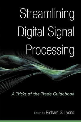 Streamlining Digital Signal Processing: A Tricks of the Trade Guidebook  by  Richard G Lyons