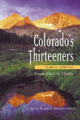 Colorados Thirteeners 13800 to 13999 FT: From Hikes to Climbs  by  Gerry Roach
