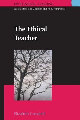 Ethical Teacher: The Secret Life of Teams Elizabeth Campbell