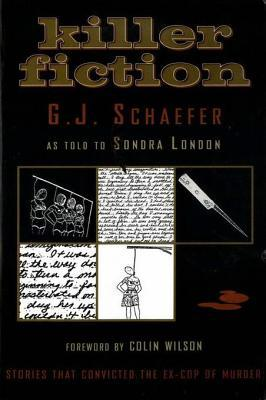 Killer Fiction: Stories That Convicted the Ex-Cop of Murder  by  G J Schaefer