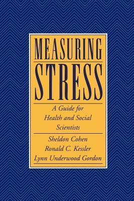 Measuring Stress: A Guide for Health and Social Scientists  by  Sheldon Cohen