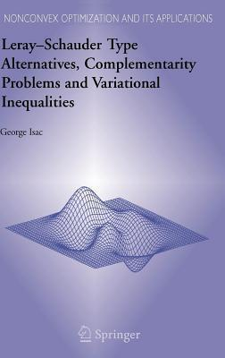 Leray Schauder Type Alternatives, Complementarity Problems and Variational Inequalities  by  George Isac
