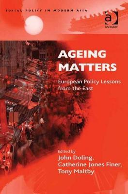 Ageing Matters: European Policy Lessons from the East. Social Policy in Modern Asia.  by  J F Doling