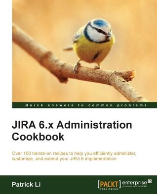 Jira 6.X Administration Cookbook  by  Patrick Li