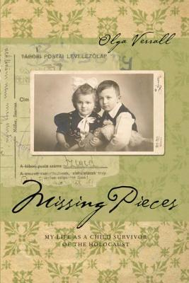Missing Pieces: My Life as a Child Survivor of the Holocaust  by  Olga Verrall