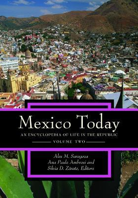Mexico Today: An Encyclopedia of Life in the Republic [2 Volumes]  by  Alex M. Saragoza