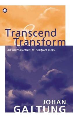 Transcend and Transform: An Introduction to Conflict Work Johan Galtung