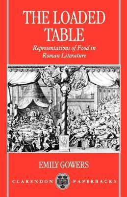 Loaded Table: Representations of Food in Roman Literature  by  Emily Gowers