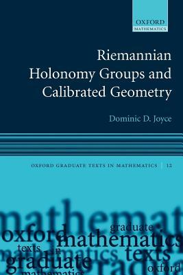 Riemannian Holonomy Groups and Calibrated Geometry. Oxford Graduate Texts in Mathematics, Volume 12. Dominic D. Joyce
