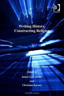 Writing History, Constructing Religion James G. Crossley