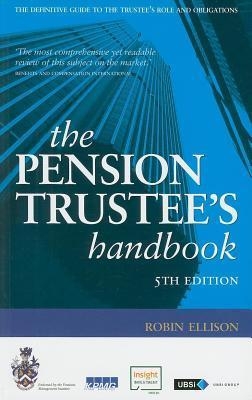Pension Trustees Handbook: The Definitive Guide to the Trustee S Role and Obligations Robin Ellison