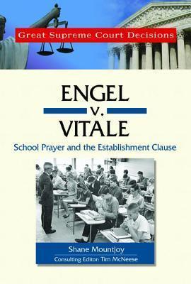 Engel V. Vitale: School Prayer and the Establishment Clause. Great Supreme Court Decisions. Shane Mountjoy