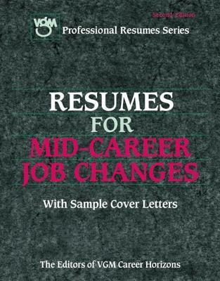 Resumes for Mid-Career Job Changes: With Sample Cover Letters VGM Career Books