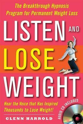 Listen and Lose Weight: The Breakthrough Hypnosis Program for Permanent Weight Loss  by  Glenn Harrold