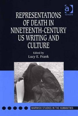 Representations of Death in Nineteenth-Century Us Writing and Culture. Warwick Studies in the Humanities. Lucy Frank