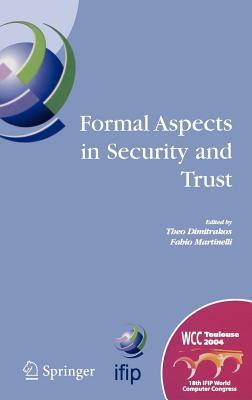 Formal Aspects in Security and Trust: Ifip Tc1 Wg1.7 Workshop on Formal Aspects in Security and Trust (Fast), World Computer Congress, August 2227, 2004, Toulouse, France  by  Theo Dimitrakos