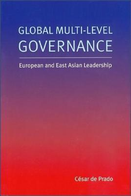 Global Multi-Level Governance: European and East Asian Leadership  by  C De Prado