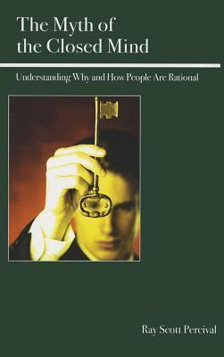 Myth of the Closed Mind: Understanding Why and How People Are Rational Ray Percival
