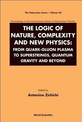 Logic of Nature, Complexity and New Physics: From Quark-Gluon Plasma to Superstrings, Quantum Gravity and Beyond  by  Zichichi Antonino